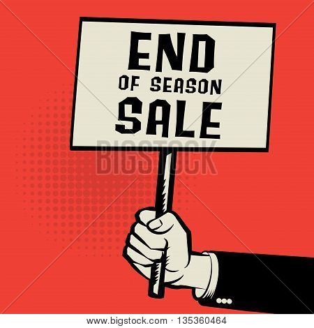 Poster in hand business concept with text End os Season Sale, vector illustration