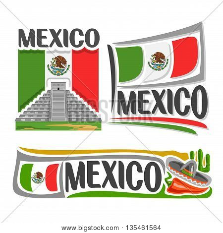 Vector logo Mexico,3 isolated illustrations: Mayan pyramid of temple Kukulcan in Chichen Itza, national state flag, symbol Mexico and flag United Mexican States, cactus, sombrero and hot chili pepper
