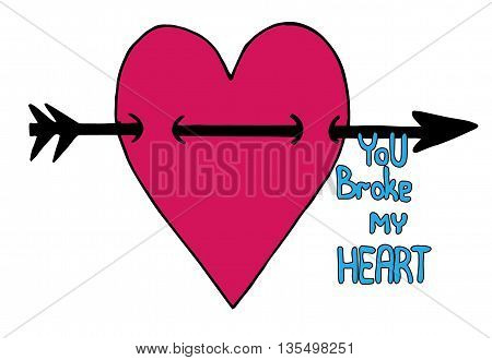 Pink heart with arrow and inscription You broke my heart on the white background