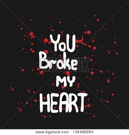White lettering You broke my heart with blood on the black background