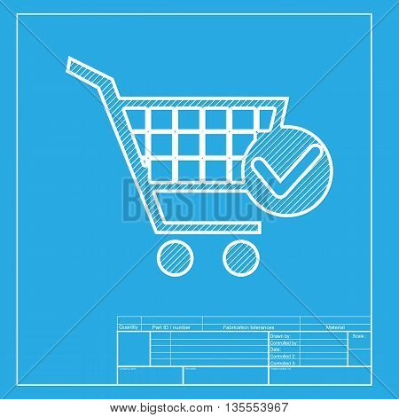 Shopping Cart with Check Mark sign. White section of icon on blueprint template.