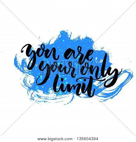 You are your only limit. Motivational phrase about sport, challenging, dreams. Vector lettering.