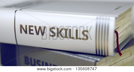 Book Title on the Spine - New Skills. Stack of Books with Title - New Skills. Closeup View. New Skills - Closeup of the Book Title. Closeup View. Blurred Image. Selective focus. 3D Illustration.