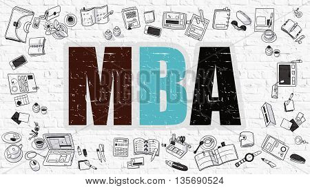 MBA - Master Business Administration. Multicolor Inscription on White Brick Wall with Doodle Icons Around. Modern Style Illustration with Doodle Design Icons. MBA on White Brickwall Background.