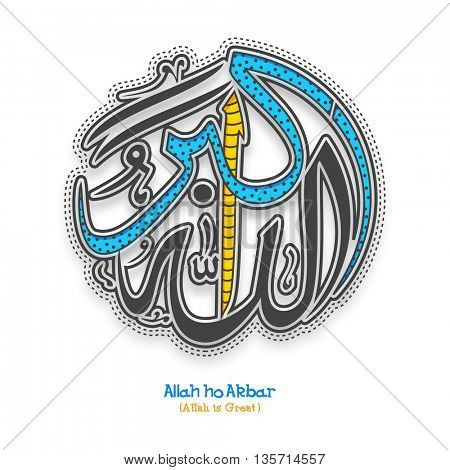 Creative Arabic Islamic Calligraphy of Wish (Dua) Allah ho Akbar (Allah is Great) on white background, Concept for Muslim Community Festivals celebration.