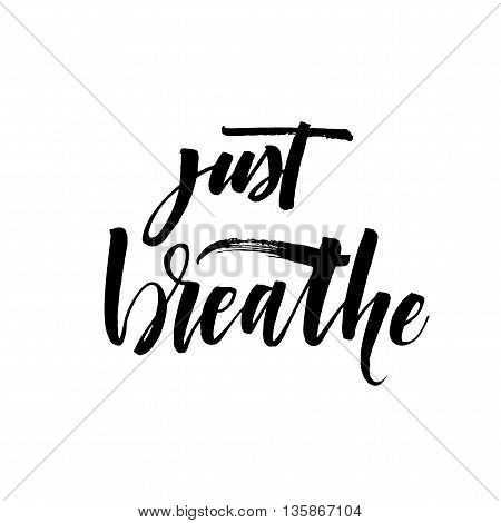 Just breathe card. Hand drawn lettering calm background. Modern brush calligraphy. Hand drawn lettering background. Ink illustration. Isolated on white background.