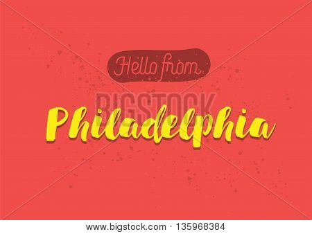 Hello from Philadelphia, USA. Greeting card with typography, lettering design. Hand drawn brush calligraphy, text for t-shirt, post card, poster. Isolated vector illustration.