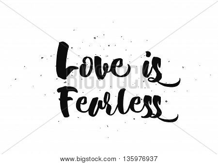 Love is fearless romantic inspirational inscription. Greeting card with calligraphy. Hand drawn lettering  quote design. Photo overlay. Typography for poster or clothing design. Vector invitation.