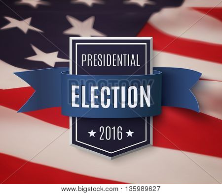 Presidential election 2016 poster template. Blue badge with ribbon on top of American flag. Vector illustration.