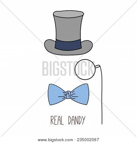 Hand Drawn Minimalistic Vector Illustration Of A Top Hat, Monocle And Bow Tie, With Text Real Dandy.