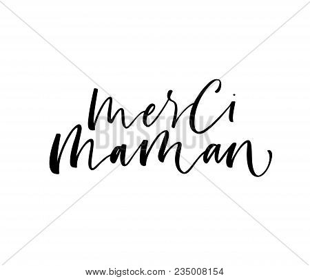 Merci Maman Phrase. Thank You Mom Phrase In French. Ink Illustration. Modern Brush Calligraphy. Isol