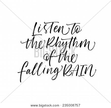 Listen To The Rhythm Of The Falling Rain Phrase. Ink Illustration. Modern Brush Calligraphy. Isolate