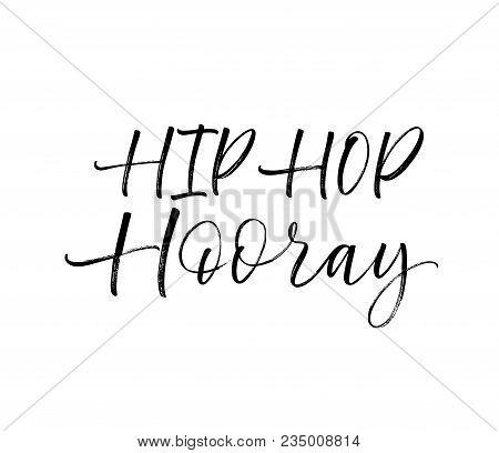 Hip Hop Hooray Phrase. Ink Illustration. Modern Brush Calligraphy. Isolated On White Background.