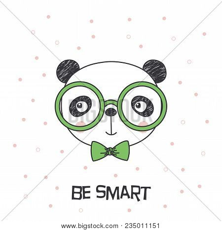 Hand Drawn Vector Portrait Of A Cute Funny Cartoon Panda Boy In Glasses, With Bow Tie, Text Be Smart