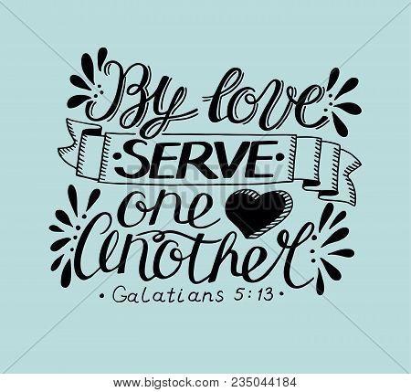 Hand Lettering By Love Serve One Another. Biblical Background. Christian Poster. New Testament. Mode