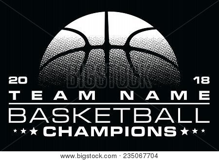 Basketball Champions Design With Team Name Is An Illustration Of A Stylized One Color Basketball Des