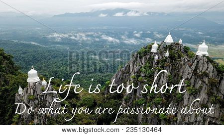 Motivational And Inspirational Quote: Life Is Short. Do What You Are  Passionate About, With The Uns