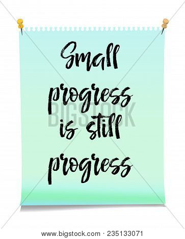 Green Note Paper With Text Small Progress Is Still Progress. Inspiration Message, Business Concept I