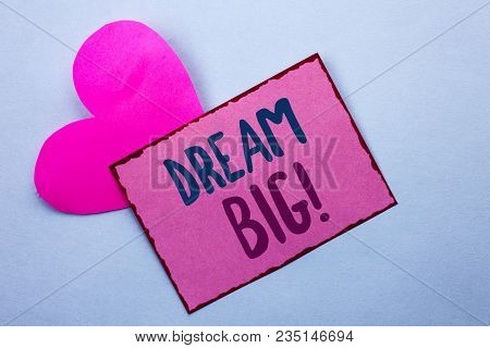 Writing Note Showing  Dream Big. Business Photo Showcasing Motivation Plan Aim Dream Vision Strategy