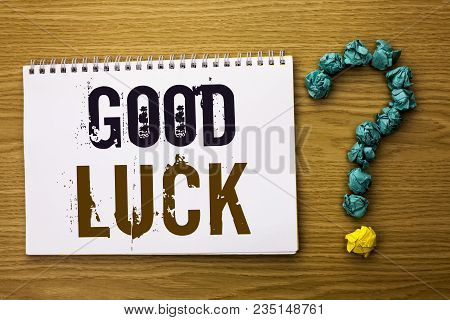 Text Sign Showing Good Luck. Conceptual Photo Lucky Greeting Wish Fortune Chance Success Feelings Bl