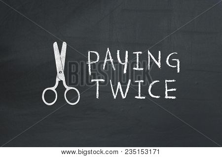 Scissors And Paying Twice Text On Blackboard