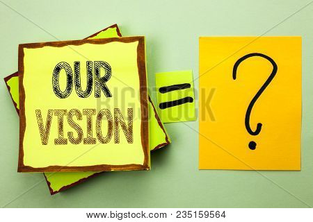 Conceptual Hand Writing Showing Our Vision. Business Photo Showcasing Innovation Strategy Mission Go
