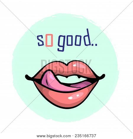 Lips With Teeth And Tongue With Prase So Good For Prints Stickers Greeting Cards Patch Badges Isolat