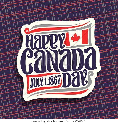 Vector Logo For Canada Day, Cut Paper Sign With National Flag Of Canada, Date Of United - July 1, 18