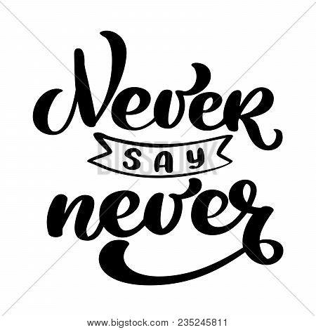 Never Say Never Motivation Phrase. Sticker Set For Social Media Post. Vector Text Hand Drawn Calligr