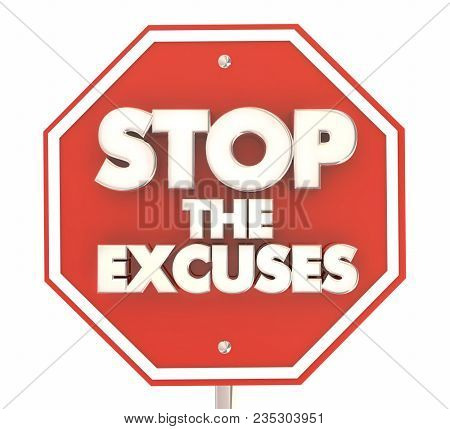 Stop the Excuses Sign Be Responsible 3d Illustration
