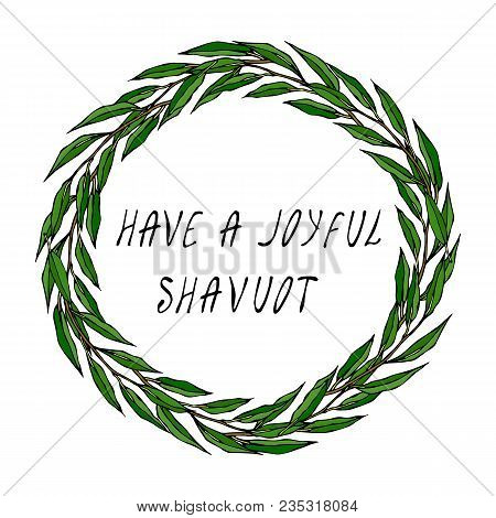 Jewish Holiday Have A Joyful Shavuot Card. Wreath Green Bay Leaf. Hand Written Text. Round Wreath Of