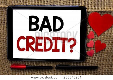 Handwriting Text Writing Bad Credit Question. Concept Meaning Low Credit Finance Economic Budget Ask