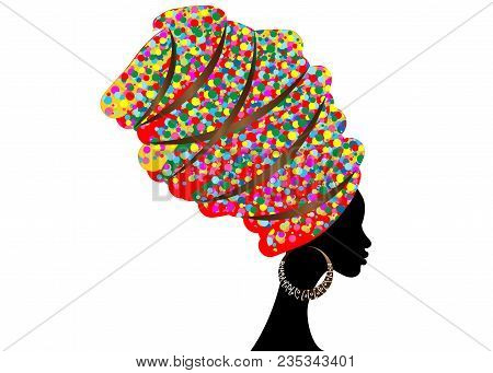 Portrait Beautiful African Woman In Traditional Turban, Kente Head Wrap African, Dashiki Printing, B