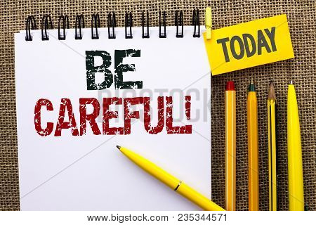 Word Writing Text Be Careful. Business Concept For Caution Warning Attention Notice Care Beware Safe