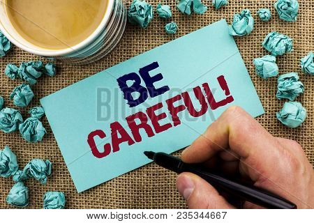Writing Note Showing  Be Careful. Business Photo Showcasing Caution Warning Attention Notice Care Be