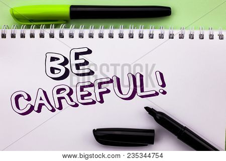Conceptual Hand Writing Showing Be Careful. Business Photo Showcasing Caution Warning Attention Noti