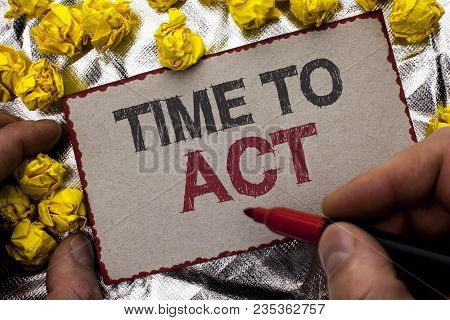 Conceptual Hand Writing Showing Time To Act. Business Photo Showcasing Action Moment Strategy Deadli