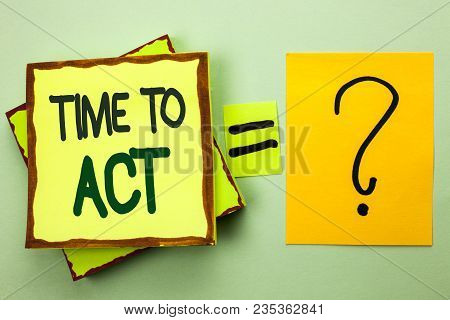 Handwriting Text Writing Time To Act. Concept Meaning Action Moment Strategy Deadline Perform Start