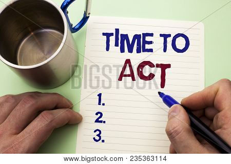 Writing Note Showing  Time To Act. Business Photo Showcasing Action Moment Strategy Deadline Perform