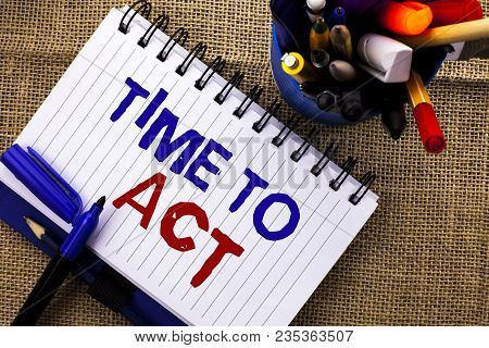 Word Writing Text Time To Act. Business Concept For Action Moment Strategy Deadline Perform Start Ef