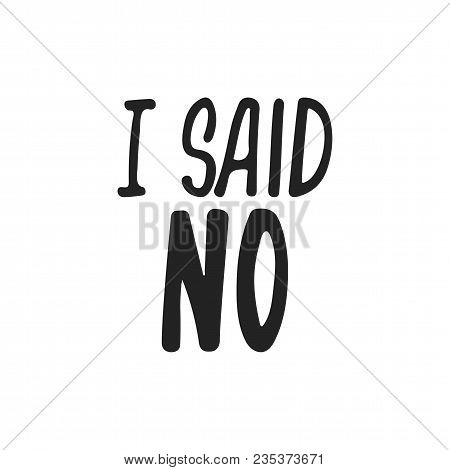 I Said No - Hand Drawn Feminism Lettering Phrase Isolated On The Black Background. Fun Brush Ink Vec