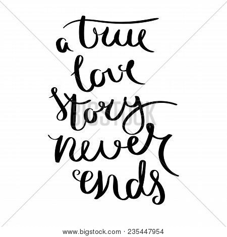 A True Love Story Never Ends. Inspirational Vector Hand Drawn Quote. Ink Brush Lettering Isolated On