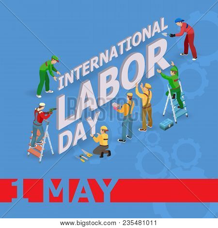 Vector Illustration Of Labor Day. Isometric Icons. 1 May Greeting Card. Labor Day Poster With Worker