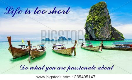 Motivational And Inspirational Quote: Life Is Short. Do What You Are  Passionate About, With The Bea