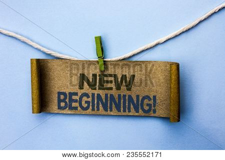 Handwriting Text New Beginning Motivational Call. Concept Meaning Fresh Start Changing Form Growth L