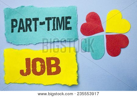 Conceptual Hand Writing Showing Part Time Job. Business Photo Showcasing Working A Few Hours Per Day