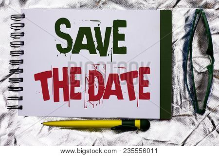 Text Sign Showing Save The Date. Conceptual Photo Remember Not To Schedule Anything Else That Time A