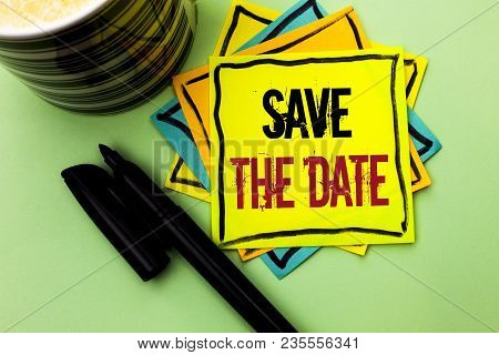 Handwriting Text Writing Save The Date. Concept Meaning Remember Not To Schedule Anything Else That