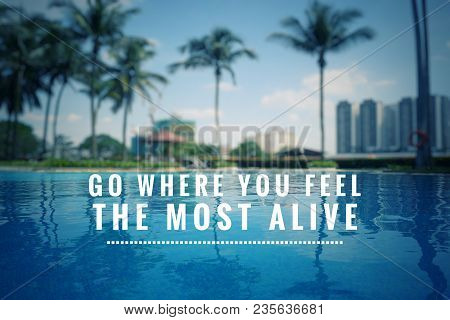 Motivational And Inspirational Quotes - Go Where You Feel The Most Alive. With Blurred Vintage-style