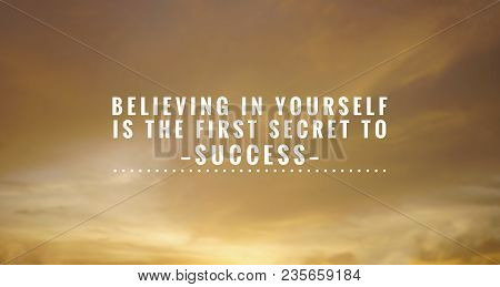 Motivational And Inspirational Quotes - Believing In Yourself Is The First Secret To Success. With B